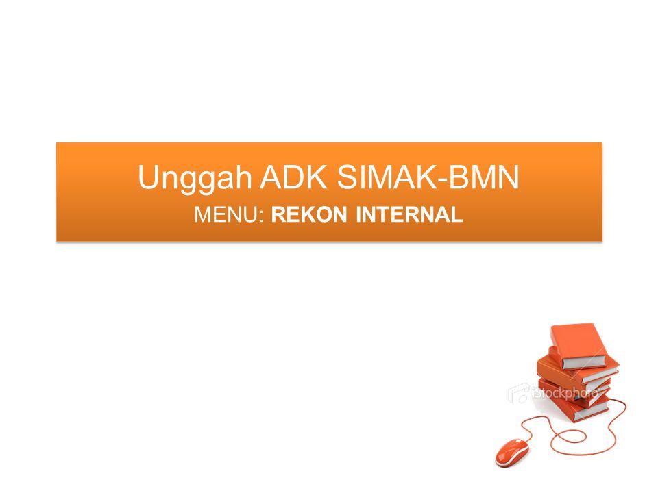 Unggah ADK SIMAK-BMN MENU: REKON INTERNAL