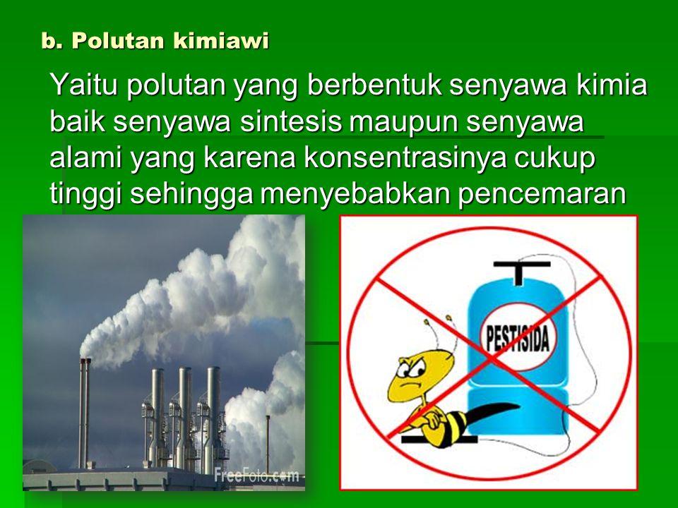 b. Polutan kimiawi