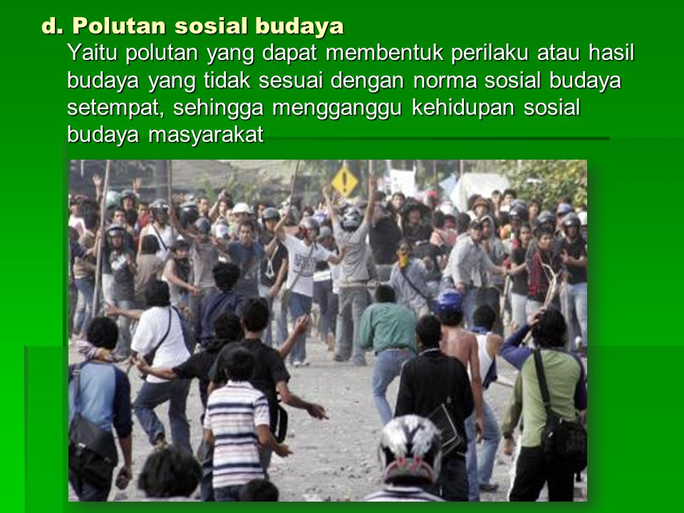 d. Polutan sosial budaya
