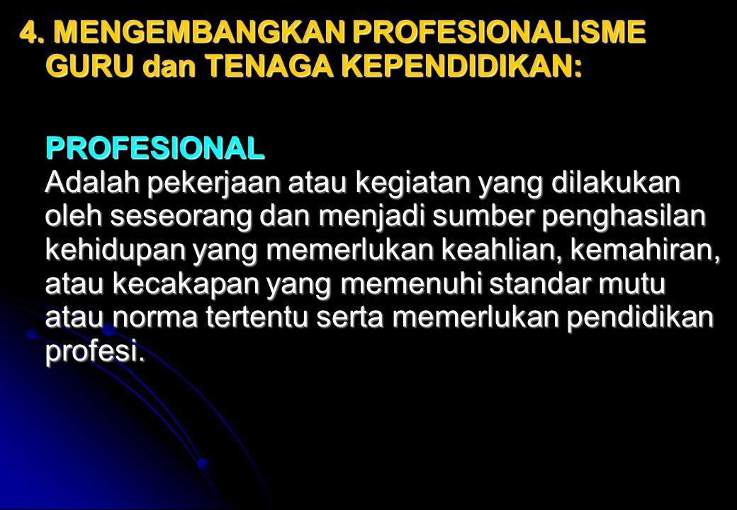 4. MENGEMBANGKAN PROFESIONALISME GURU dan TENAGA KEPENDIDIKAN: