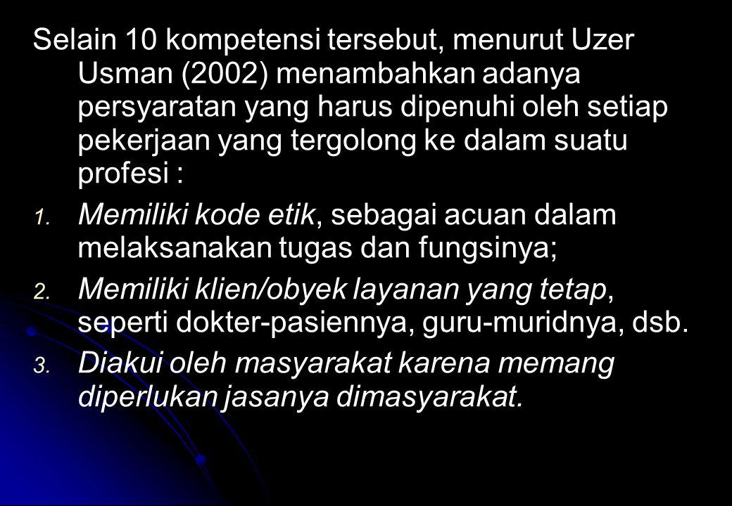 Selain 10 kompetensi tersebut, menurut Uzer Usman (2002) menambahkan adanya persyaratan yang harus dipenuhi oleh setiap pekerjaan yang tergolong ke dalam suatu profesi :