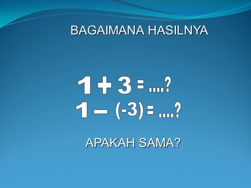 BAGAIMANA HASILNYA 1 + 3 = .... 1 (-3) = .... - APAKAH SAMA