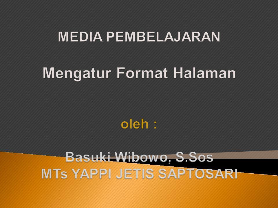 MEDIA PEMBELAJARAN Mengatur Format Halaman oleh : Basuki Wibowo, S