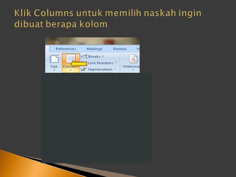 Klik Columns untuk memilih naskah ingin dibuat berapa kolom