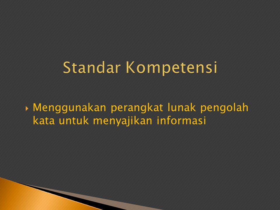 Standar Kompetensi Menggunakan perangkat lunak pengolah kata untuk menyajikan informasi