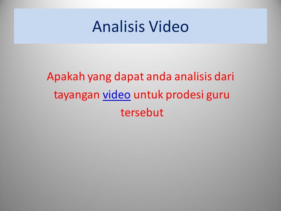 Analisis Video Apakah yang dapat anda analisis dari tayangan video untuk prodesi guru tersebut