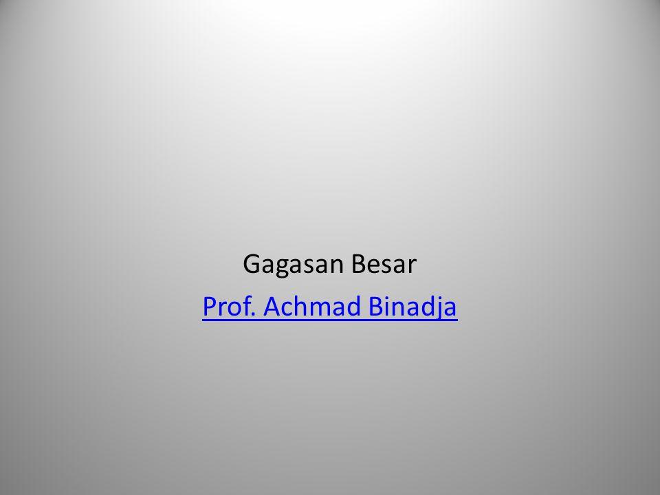 Gagasan Besar Prof. Achmad Binadja