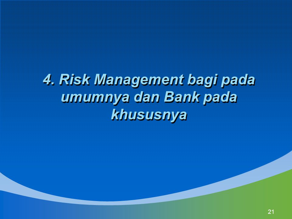 4. Risk Management bagi pada umumnya dan Bank pada khususnya