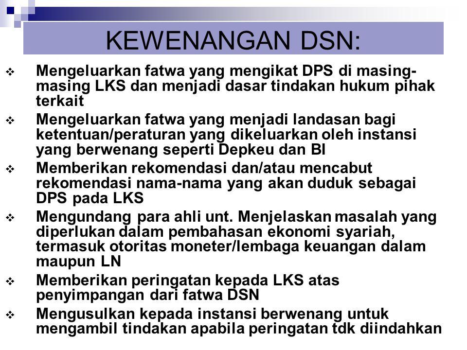 KEWENANGAN DSN: Mengeluarkan fatwa yang mengikat DPS di masing-masing LKS dan menjadi dasar tindakan hukum pihak terkait.