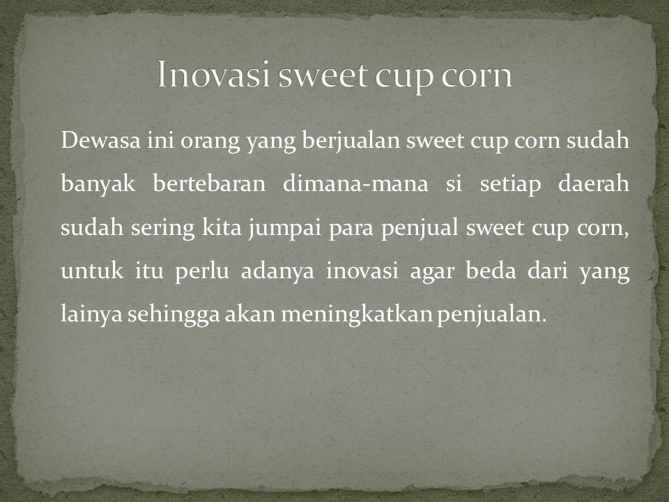 Inovasi sweet cup corn