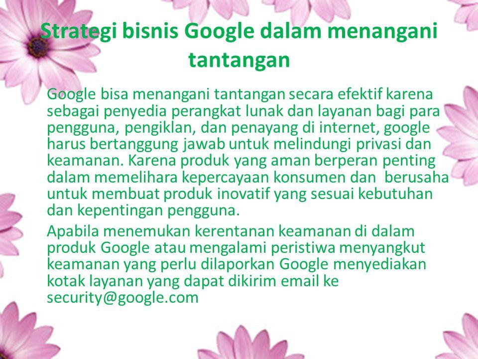 Strategi bisnis Google dalam menangani tantangan