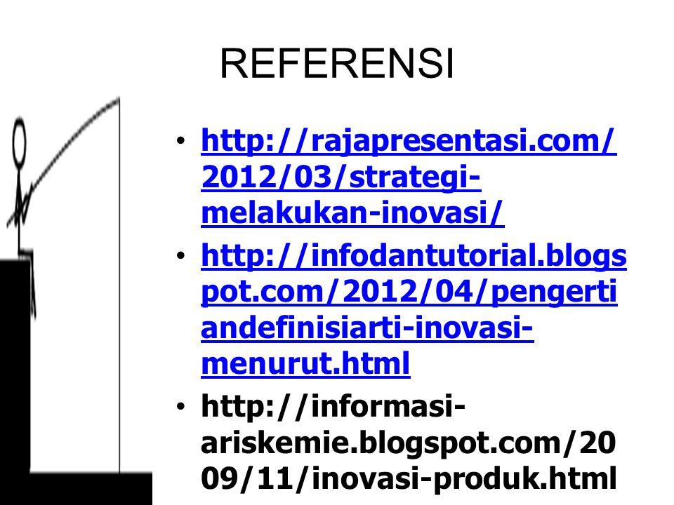 REFERENSI http://rajapresentasi.com/2012/03/strategi-melakukan-inovasi/
