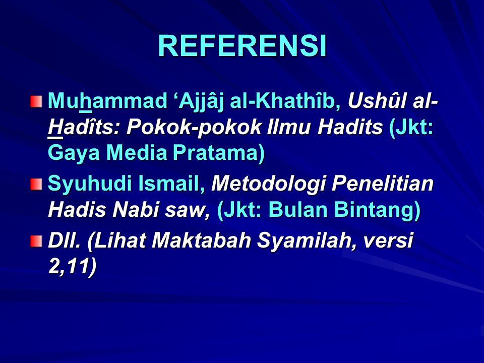 REFERENSI Muhammad 'Ajjâj al-Khathîb, Ushûl al-Hadîts: Pokok-pokok Ilmu Hadits (Jkt: Gaya Media Pratama)