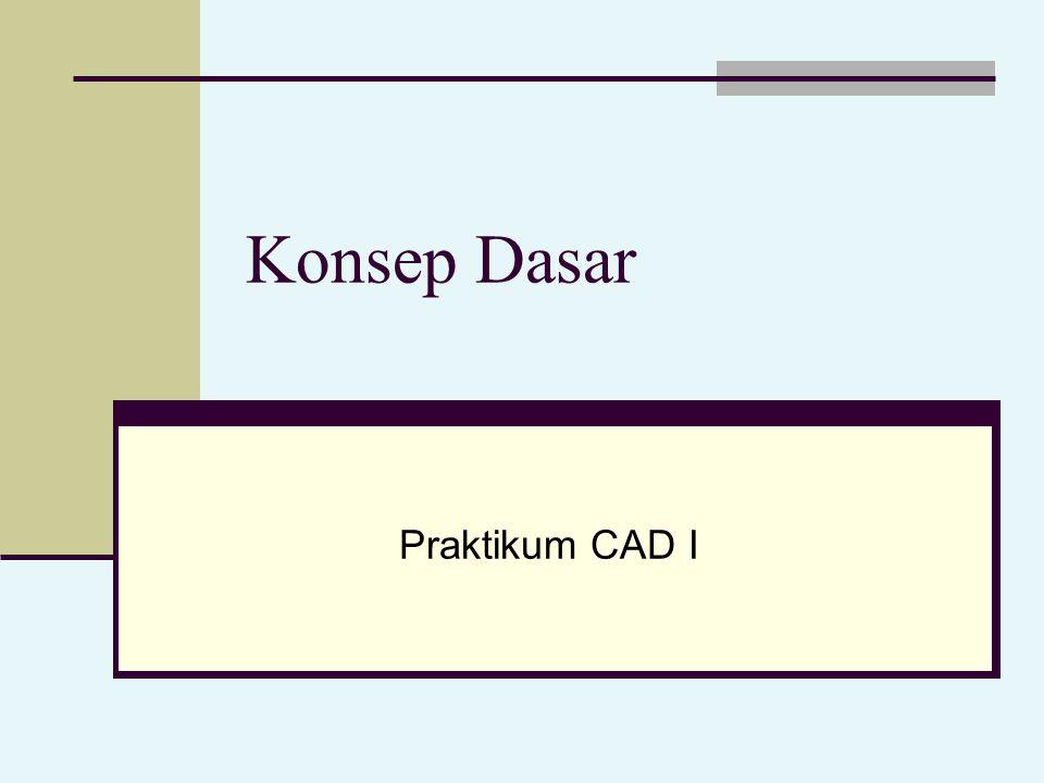 Konsep Dasar Praktikum CAD I