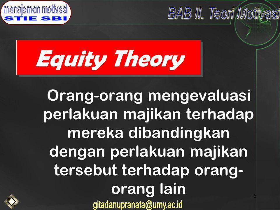 Equity Theory Orang-orang mengevaluasi perlakuan majikan terhadap mereka dibandingkan dengan perlakuan majikan tersebut terhadap orang-orang lain.