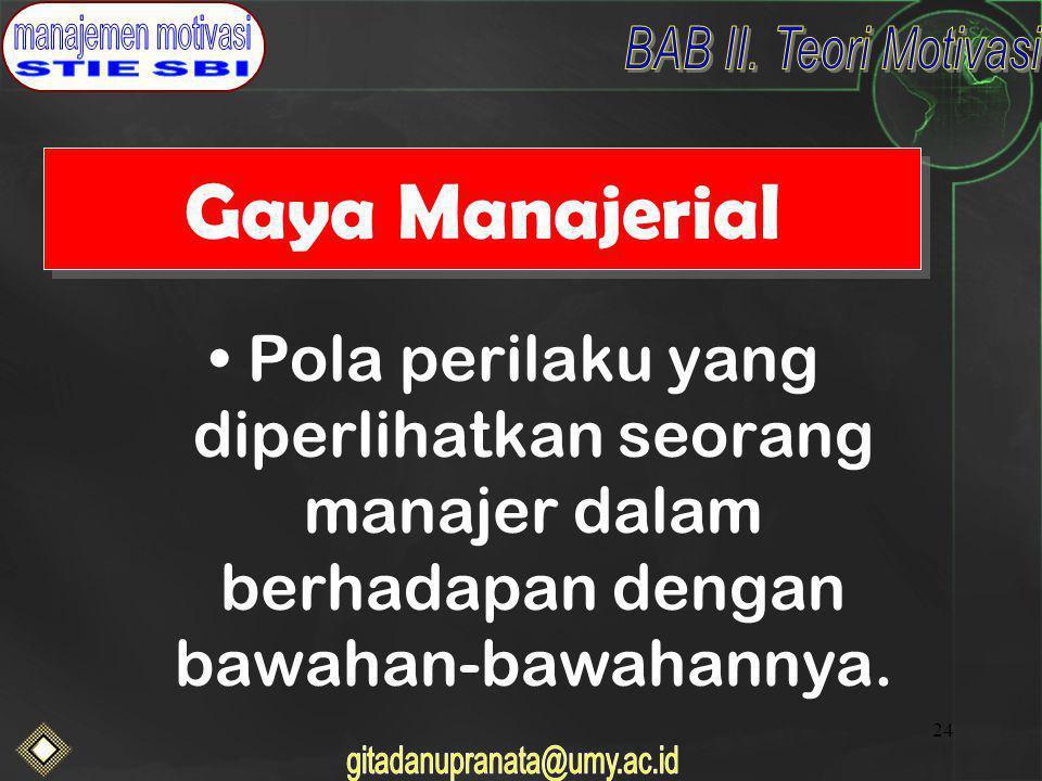 Gaya Manajerial Pola perilaku yang diperlihatkan seorang manajer dalam berhadapan dengan bawahan-bawahannya.