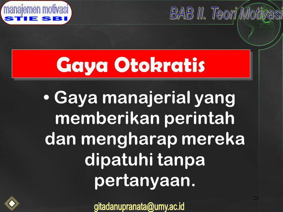 Gaya Otokratis Gaya manajerial yang memberikan perintah dan mengharap mereka dipatuhi tanpa pertanyaan.