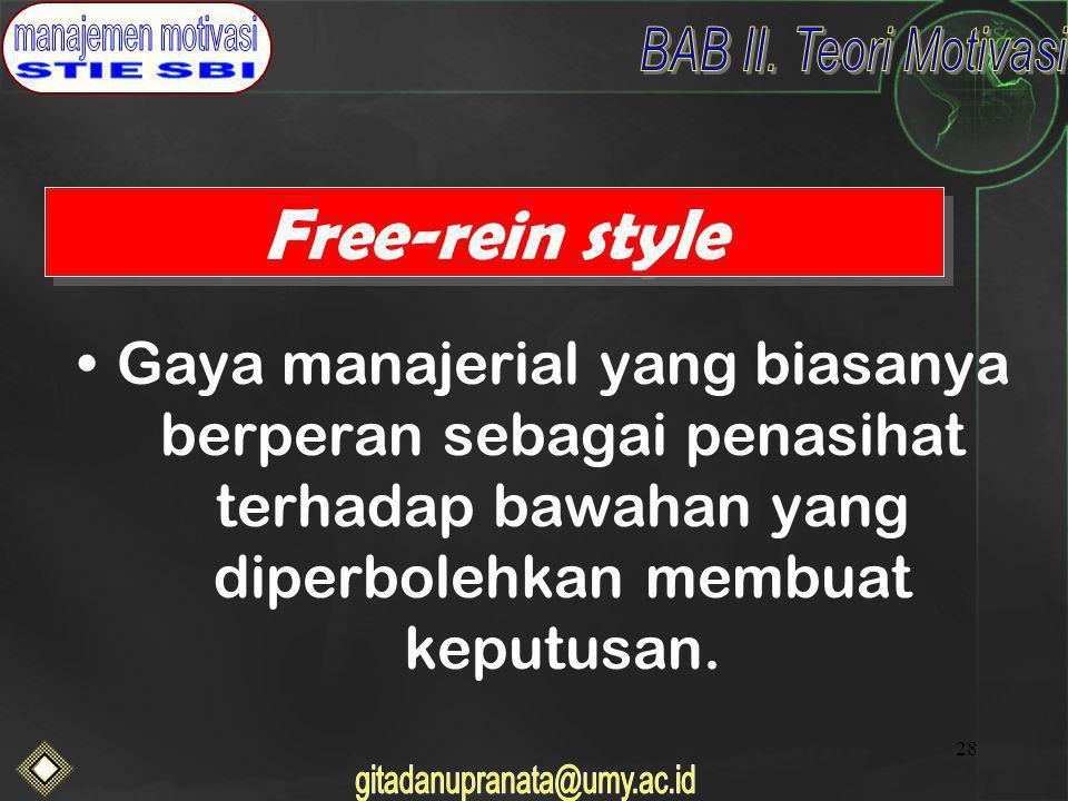Free-rein style Gaya manajerial yang biasanya berperan sebagai penasihat terhadap bawahan yang diperbolehkan membuat keputusan.