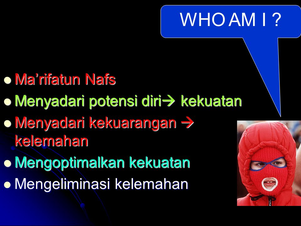 WHO AM I Ma'rifatun Nafs Menyadari potensi diri kekuatan
