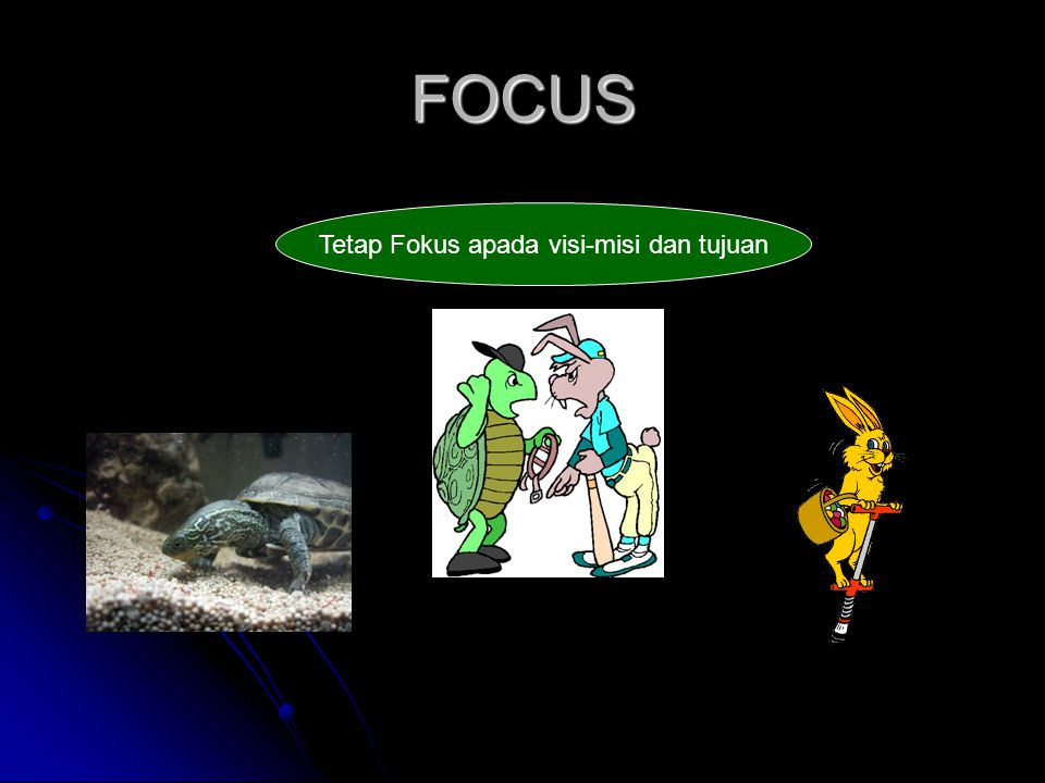Tetap Fokus apada visi-misi dan tujuan