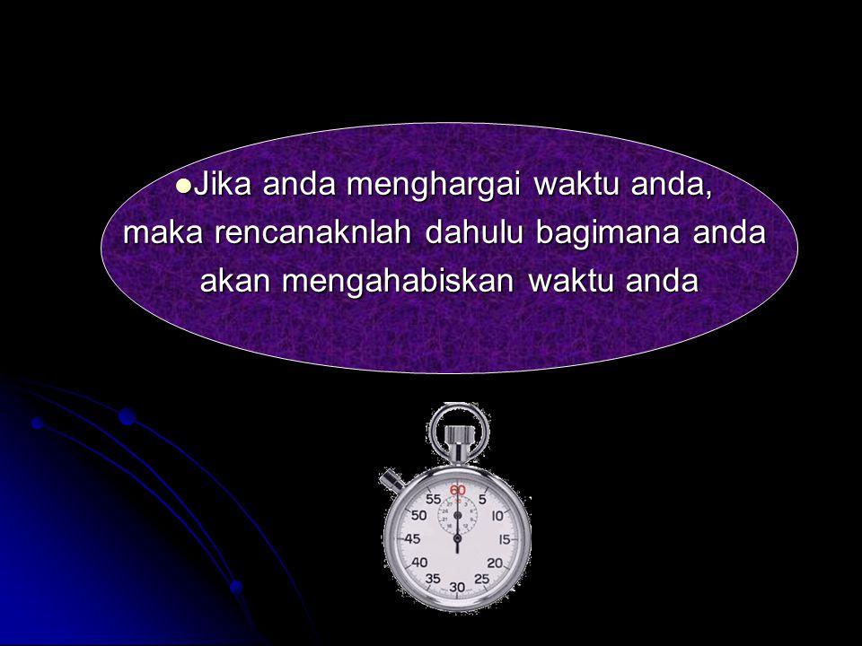 Jika anda menghargai waktu anda,