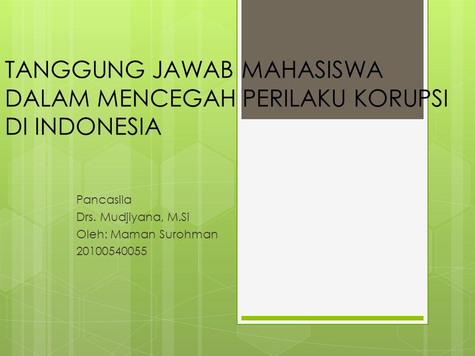 TANGGUNG JAWAB MAHASISWA DALAM MENCEGAH PERILAKU KORUPSI DI INDONESIA