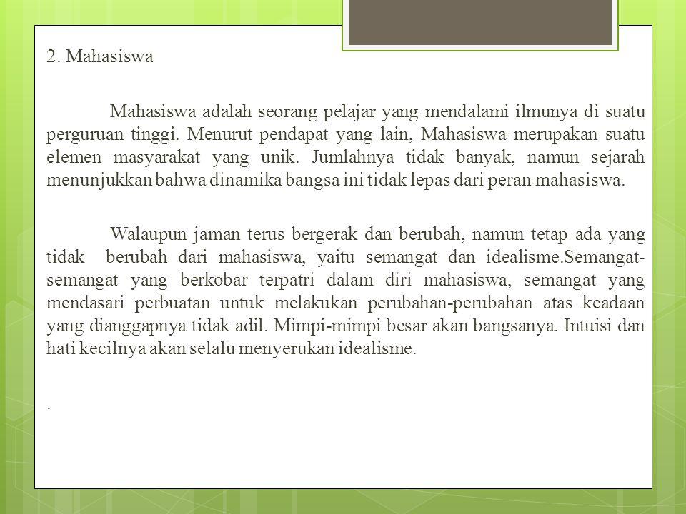 2. Mahasiswa Mahasiswa adalah seorang pelajar yang mendalami ilmunya di suatu perguruan tinggi.