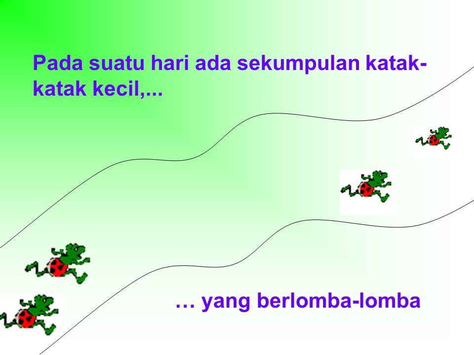 Pada suatu hari ada sekumpulan katak-katak kecil,...