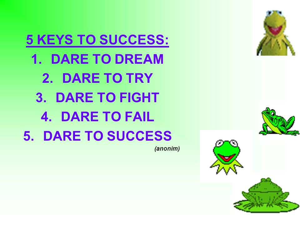 5 KEYS TO SUCCESS: DARE TO DREAM DARE TO TRY DARE TO FIGHT