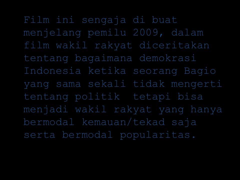 Film ini sengaja di buat menjelang pemilu 2009, dalam film wakil rakyat diceritakan tentang bagaimana demokrasi Indonesia ketika seorang Bagio yang sama sekali tidak mengerti tentang politik tetapi bisa menjadi wakil rakyat yang hanya bermodal kemauan/tekad saja serta bermodal popularitas.