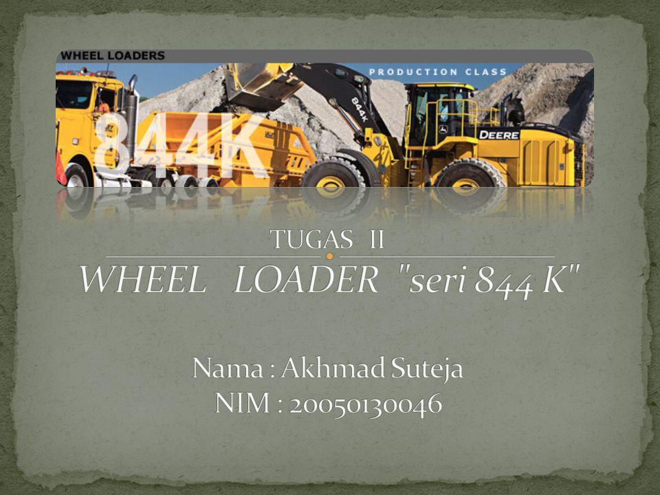 TUGAS II WHEEL LOADER seri 844 K Nama : Akhmad Suteja NIM : 20050130046