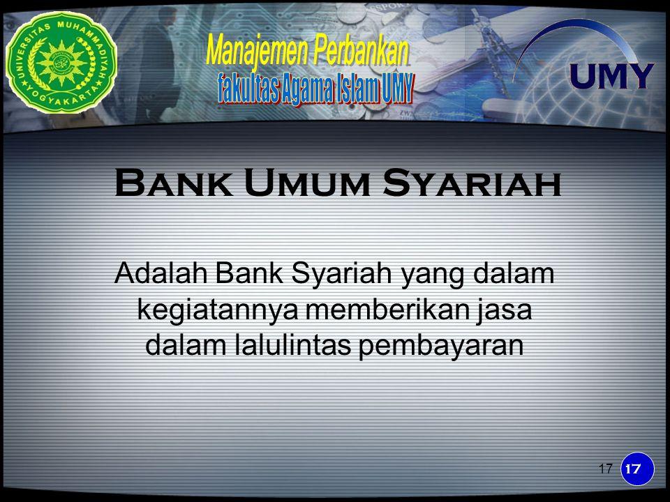 Bank Umum Syariah Adalah Bank Syariah yang dalam kegiatannya memberikan jasa dalam lalulintas pembayaran.