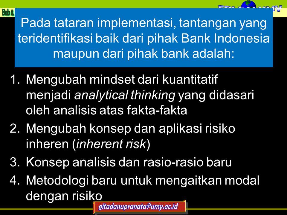 Pada tataran implementasi, tantangan yang teridentifikasi baik dari pihak Bank Indonesia maupun dari pihak bank adalah: