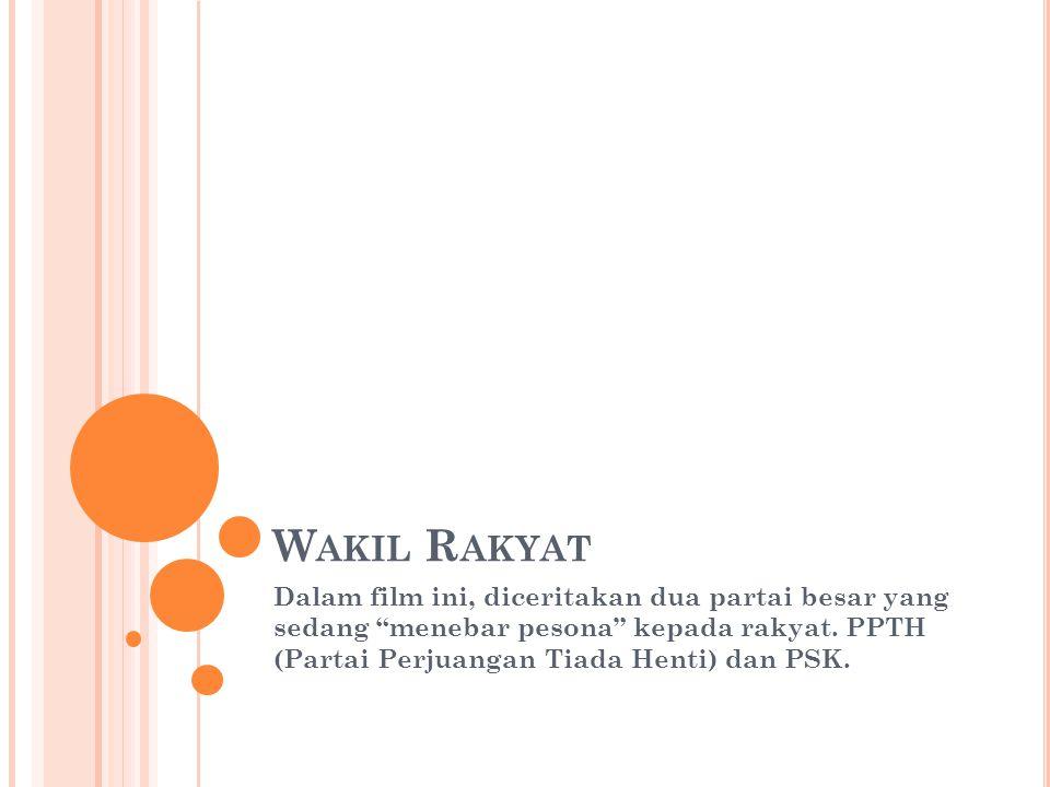 Wakil Rakyat Dalam film ini, diceritakan dua partai besar yang sedang menebar pesona kepada rakyat.