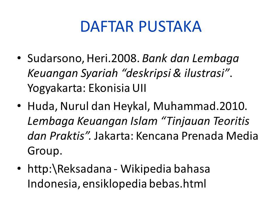 DAFTAR PUSTAKA Sudarsono, Heri.2008. Bank dan Lembaga Keuangan Syariah deskripsi & ilustrasi . Yogyakarta: Ekonisia UII.