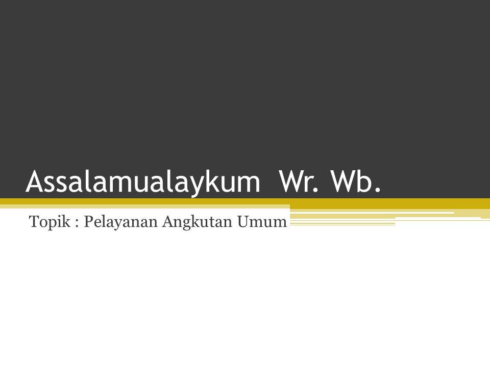 Topik : Pelayanan Angkutan Umum