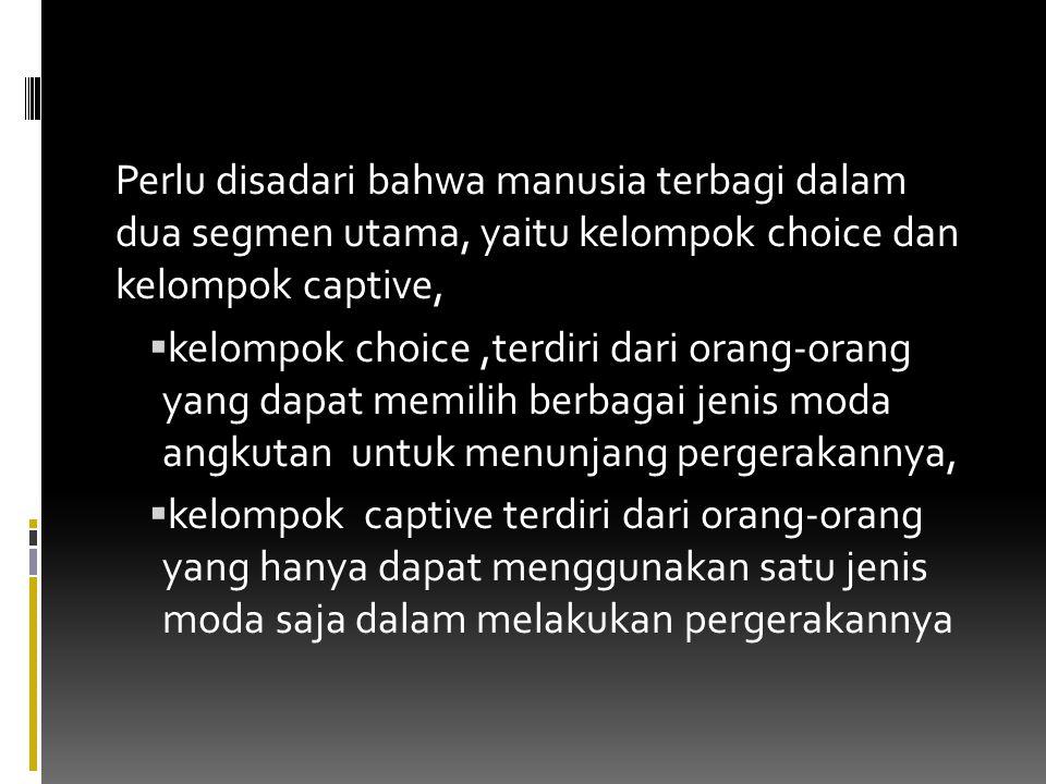 Perlu disadari bahwa manusia terbagi dalam dua segmen utama, yaitu kelompok choice dan kelompok captive,
