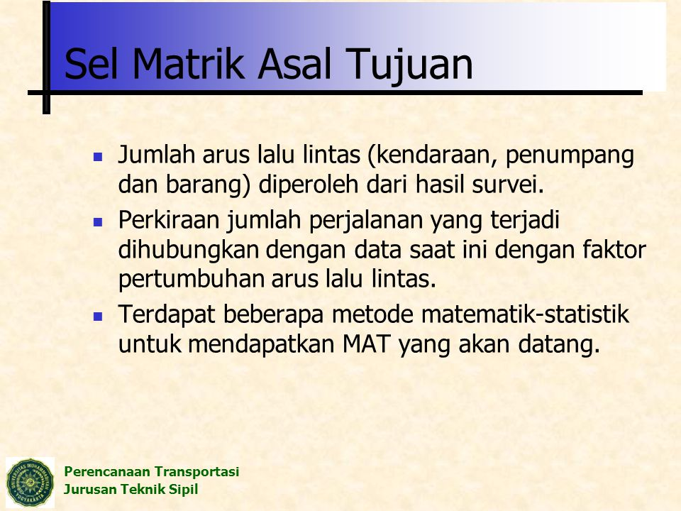 Sel Matrik Asal Tujuan Jumlah arus lalu lintas (kendaraan, penumpang dan barang) diperoleh dari hasil survei.