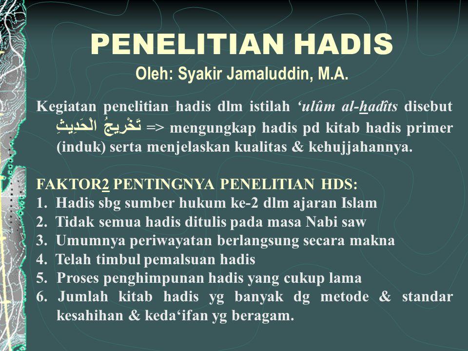 PENELITIAN HADIS Oleh: Syakir Jamaluddin, M.A.