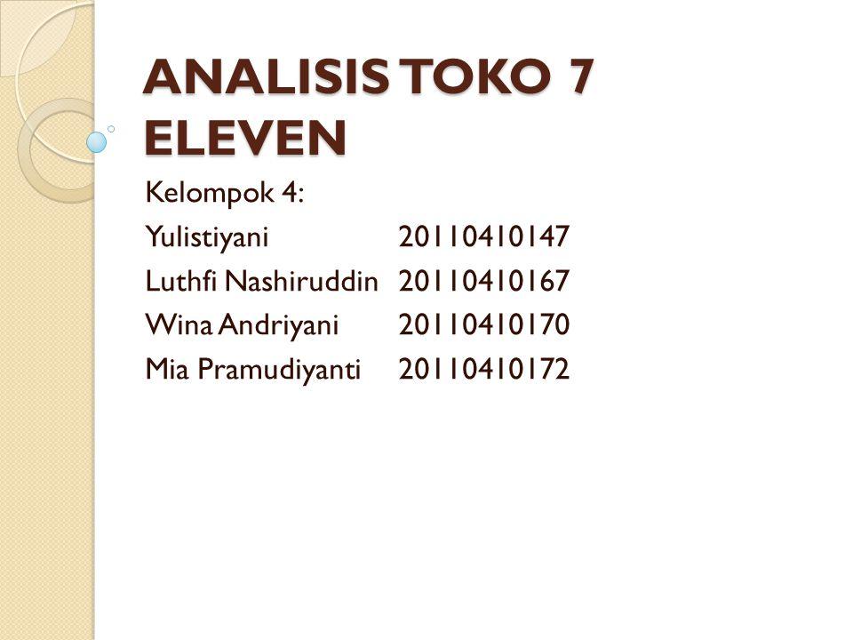 ANALISIS TOKO 7 ELEVEN Kelompok 4: Yulistiyani 20110410147