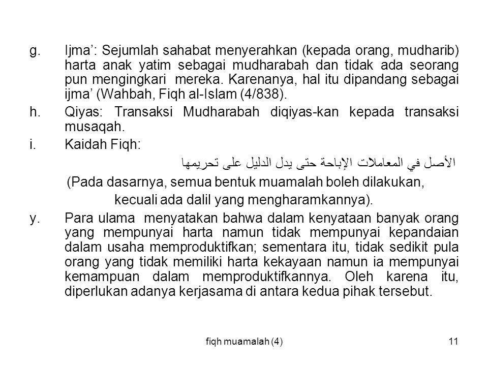 h. Qiyas: Transaksi Mudharabah diqiyas-kan kepada transaksi musaqah.