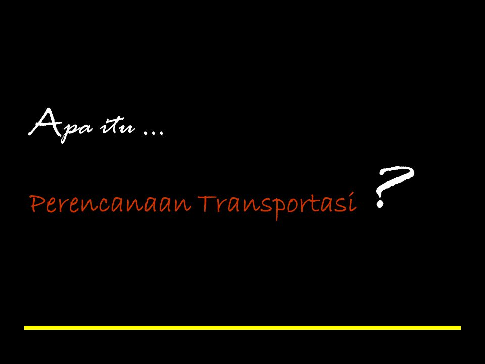 Apa itu … Perencanaan Transportasi