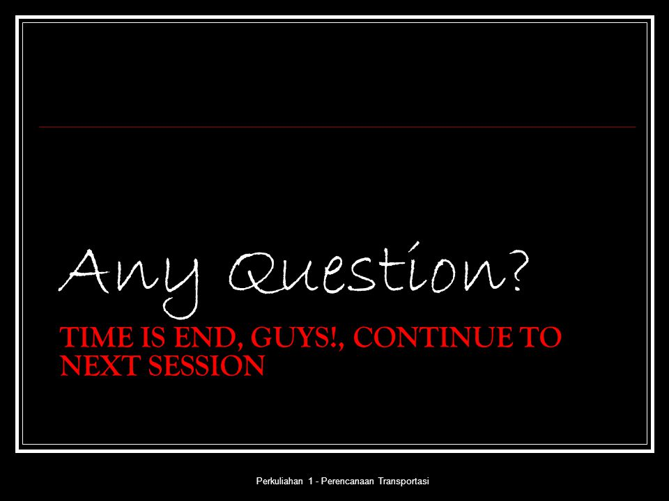 time IS END, Guys!, CONTINUE TO NEXT SESSION