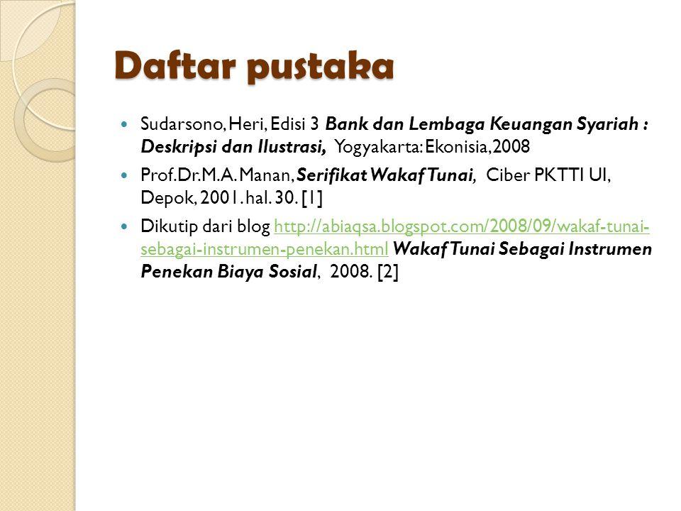 Daftar pustaka Sudarsono, Heri, Edisi 3 Bank dan Lembaga Keuangan Syariah : Deskripsi dan Ilustrasi, Yogyakarta: Ekonisia,2008.