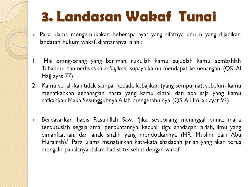 3. Landasan Wakaf Tunai Para ulama mengemukakan beberapa ayat yang sifatnya umum yang dijadikan landasan hukum wakaf, diantaranya ialah :