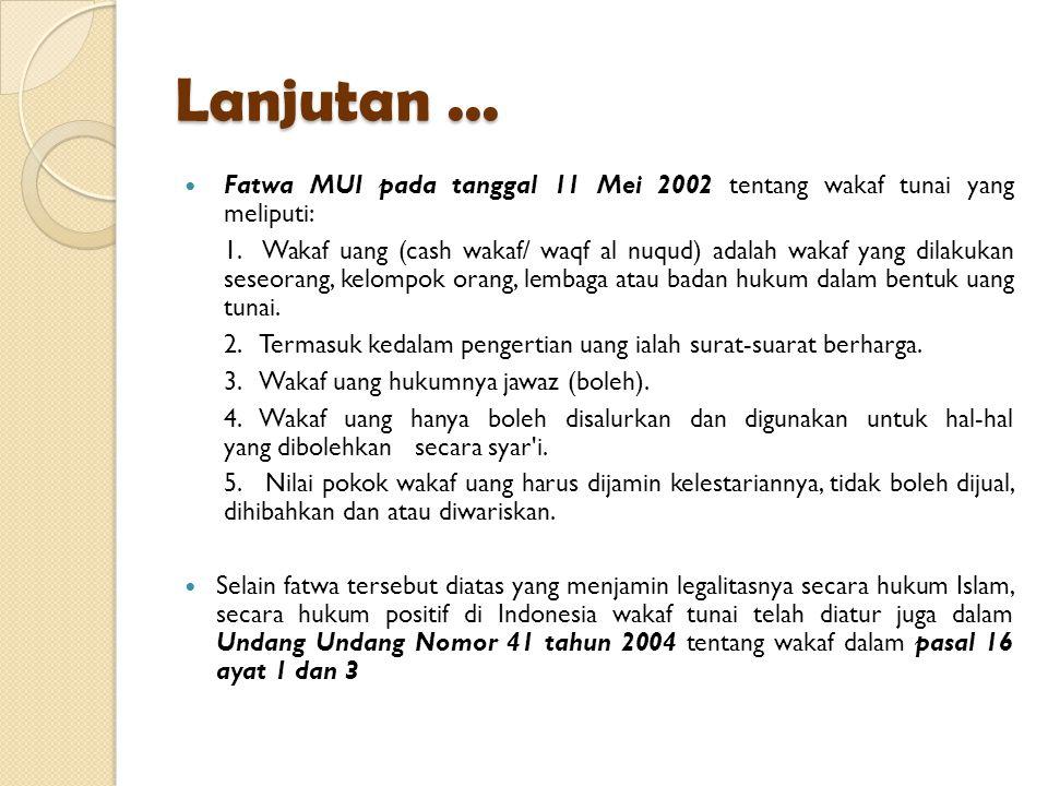 Lanjutan ... Fatwa MUI pada tanggal 11 Mei 2002 tentang wakaf tunai yang meliputi: