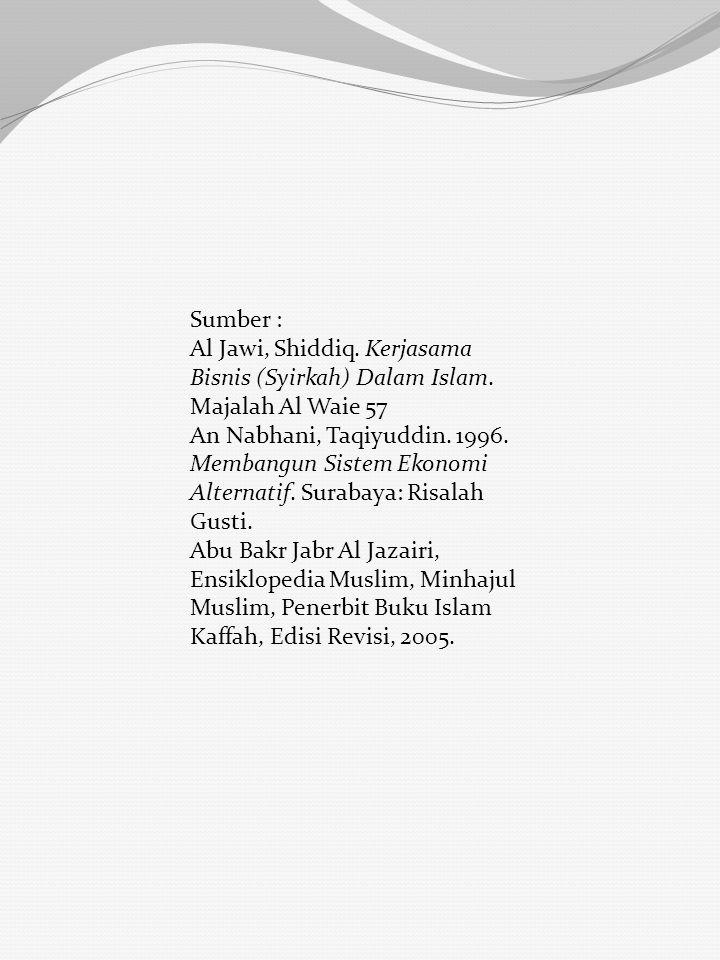 Sumber : Al Jawi, Shiddiq. Kerjasama Bisnis (Syirkah) Dalam Islam. Majalah Al Waie 57.