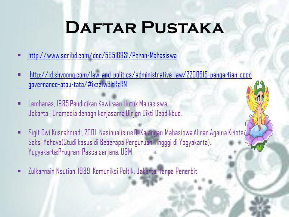 Daftar Pustaka http://www.scribd.com/doc/56516931/Peran-Mahasiswa
