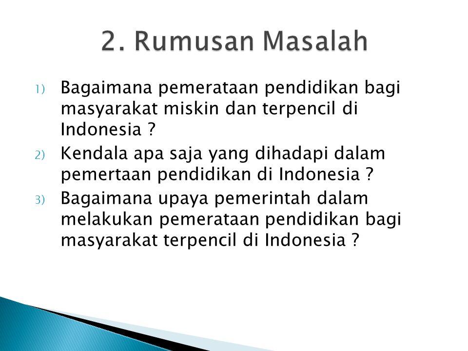 2. Rumusan Masalah Bagaimana pemerataan pendidikan bagi masyarakat miskin dan terpencil di Indonesia