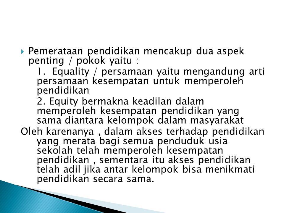 Pemerataan pendidikan mencakup dua aspek penting / pokok yaitu :